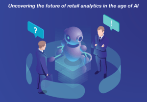 Uncovering the future of retail analytics in the age of AI
