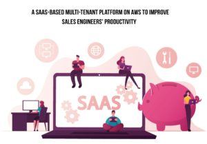 A SaaS-based multi-tenant platform on AWS to improve sales engineers' productivity